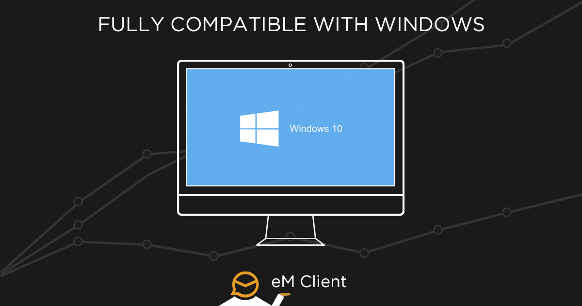 eM Client is fully compatible with Windows 10